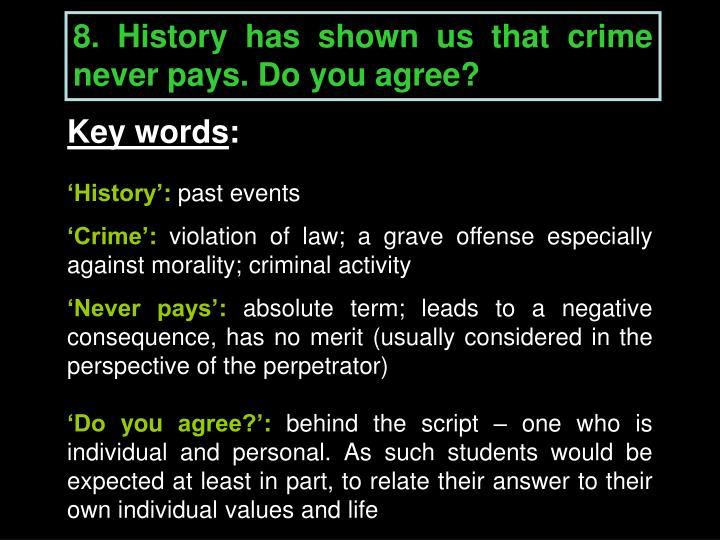 8. History has shown us that crime never pays. Do you agree?