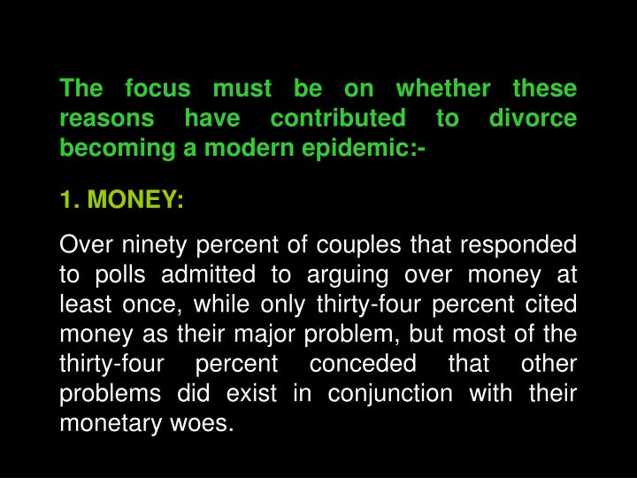 The focus must be on whether these reasons have contributed to divorce becoming a modern epidemic:-