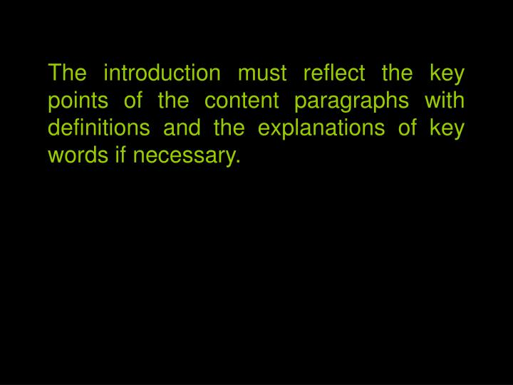 The introduction must reflect the key points of the content paragraphs with definitions and the explanations of key words if necessary.