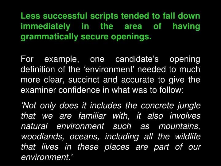 Less successful scripts tended to fall down immediately in the area of having grammatically secure openings.