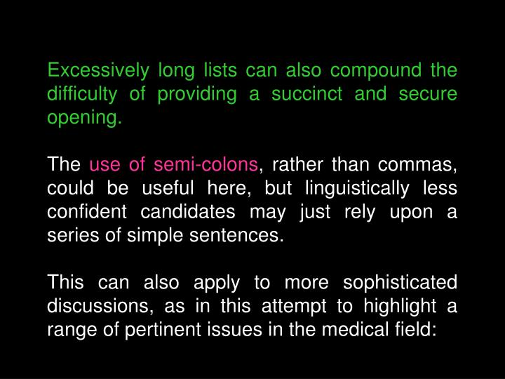 Excessively long lists can also compound the difficulty of providing a succinct and secure opening.