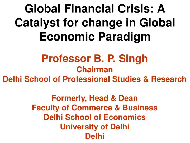 global financial crisis a catalyst for change in global economic paradigm n.