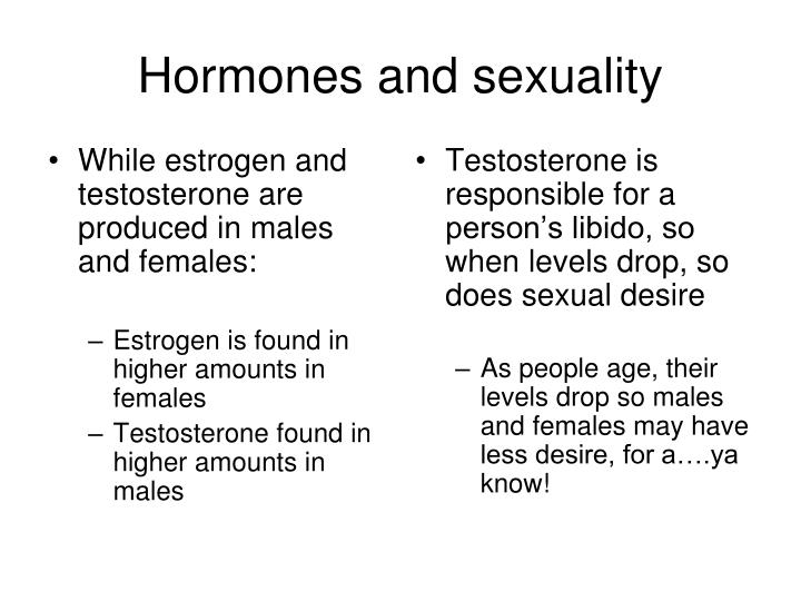 While estrogen and testosterone are produced in males and females: