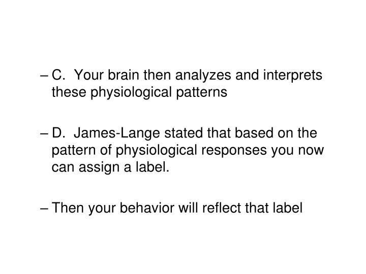 C.  Your brain then analyzes and interprets these physiological patterns