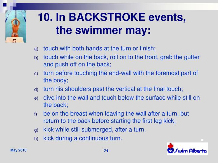 10. In BACKSTROKE events, the swimmer may: