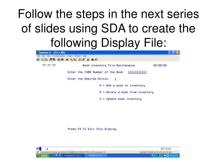 Follow the steps in the next series of slides using sda to create the following display file