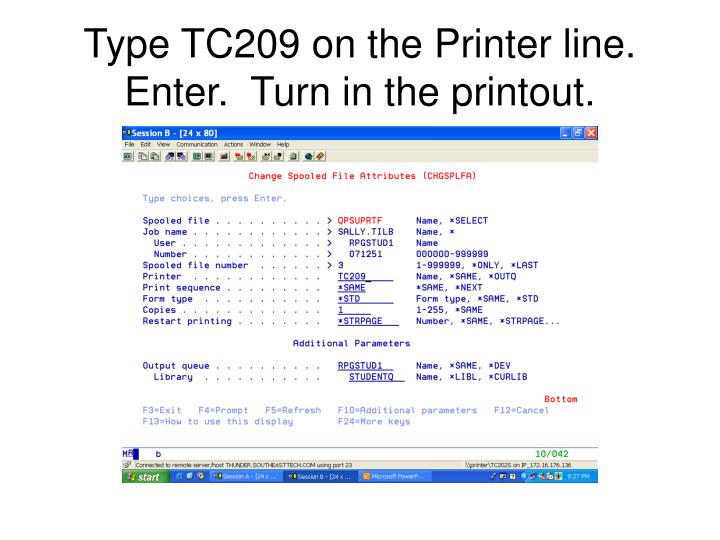 Type TC209 on the Printer line. Enter.  Turn in the printout.