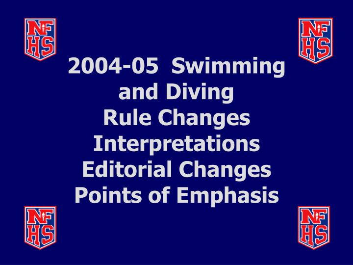 2004 05 swimming and diving rule changes interpretations editorial changes points of emphasis n.