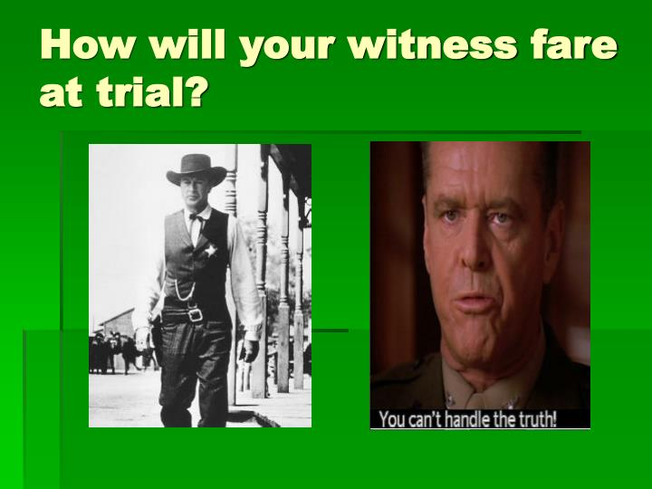 How will your witness fare at trial?