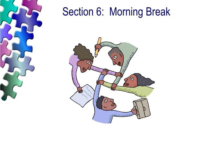 Section 6:  Morning Break