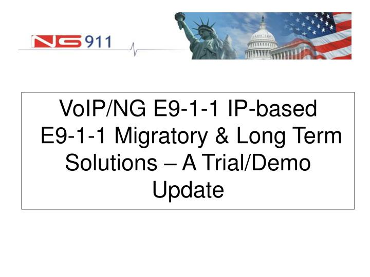 voip ng e9 1 1 ip based e9 1 1 migratory long term solutions a trial demo update n.