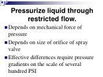 pressurize liquid through restricted flow