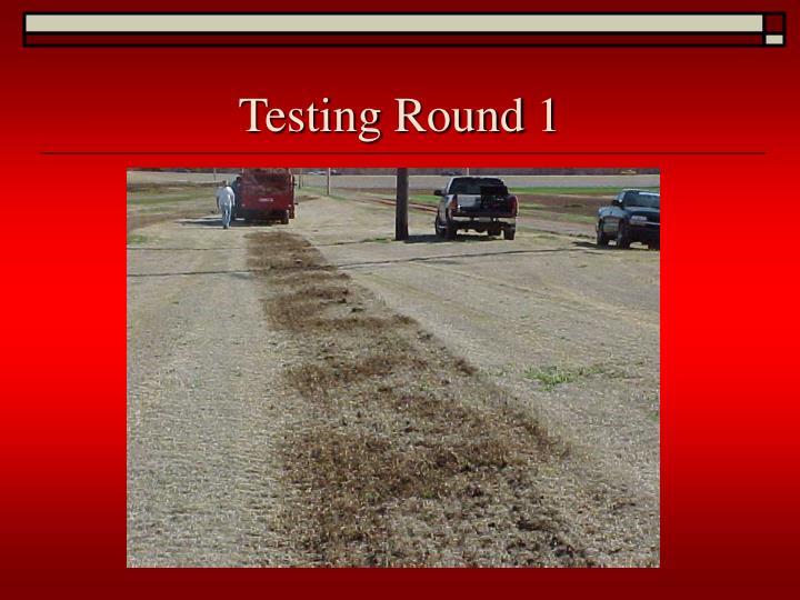 Testing Round 1