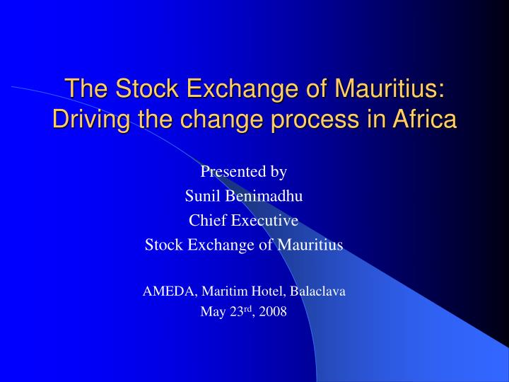 the stock exchange of mauritius driving the change process in africa n.