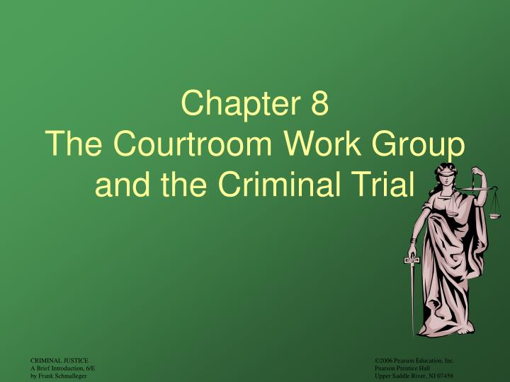 chapter 8 the courtroom work group and the criminal trial n.