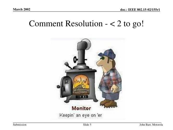 Comment Resolution - < 2 to go!