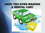 have you ever washed a rental car