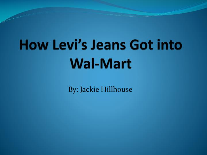 how levi s jeans got into wal mart n.