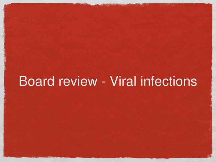 Board review viral infections
