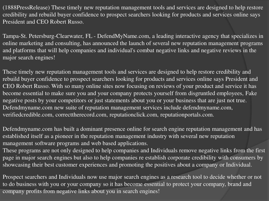 (1888PressRelease) These timely new reputation management tools and services are designed to help restore credibility and rebuild buyer confidence to prospect searchers looking for products and services online says President and CEO Robert Russo.