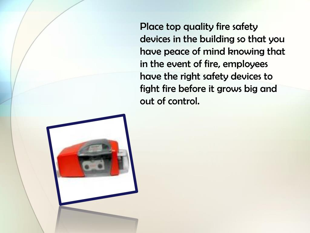 Place top quality fire safety devices in the building so that you have peace of mind knowing that in the event of fire, employees have the right safety devices to fight fire before it grows big and out of control.