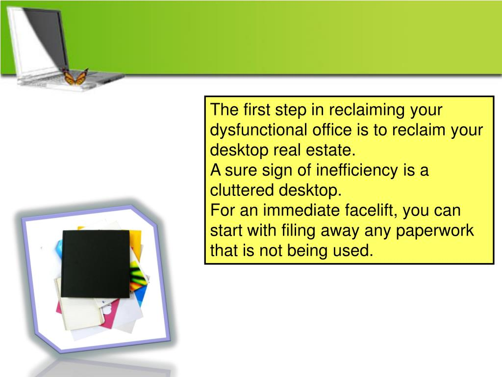 The first step in reclaiming your dysfunctional office is to reclaim your desktop real estate.