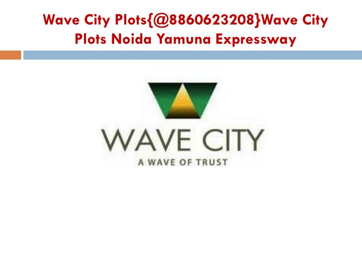 Wave city plots @8860623208 wave city plots noida yamuna expressway3