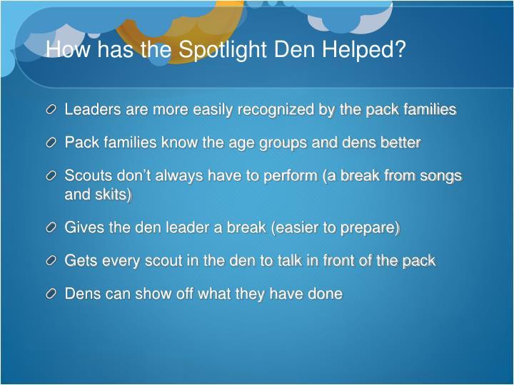 How has the Spotlight Den Helped?