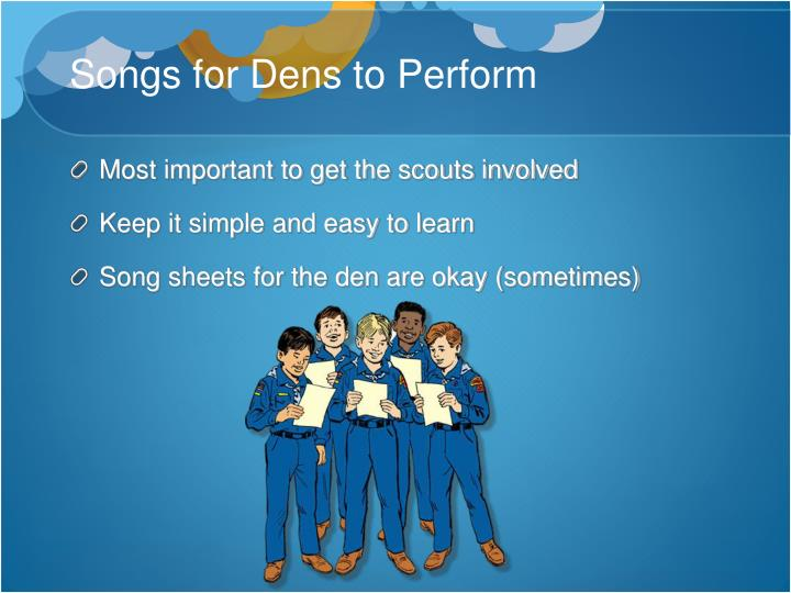 Songs for Dens to Perform