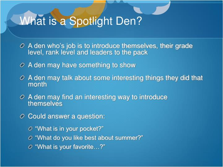 What is a Spotlight Den?