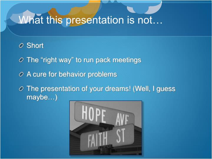 What this presentation is not