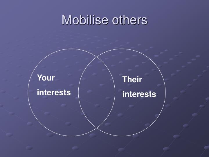Mobilise others