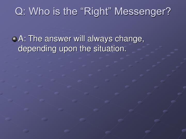 """Q: Who is the """"Right"""" Messenger?"""