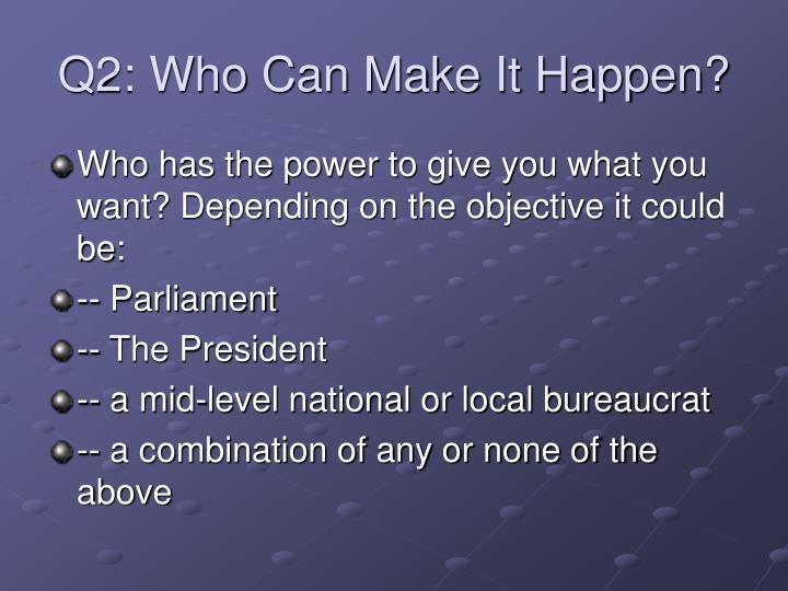Q2: Who Can Make It Happen?