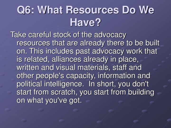 Q6: What Resources Do We Have?