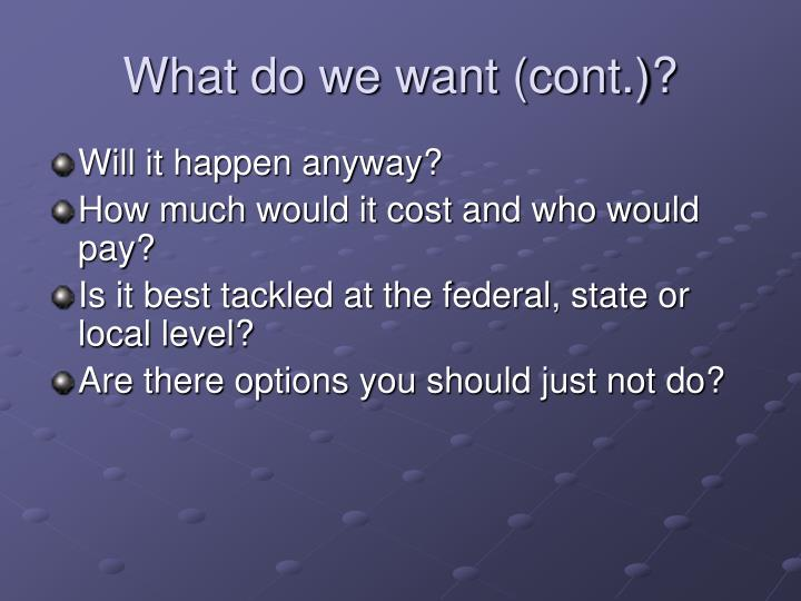 What do we want (cont.)?