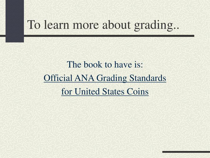 To learn more about grading..
