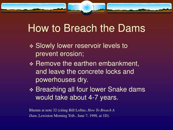 How to Breach the Dams