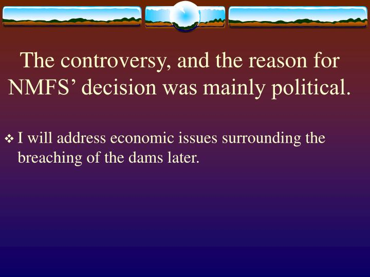 The controversy, and the reason for NMFS' decision was mainly political.