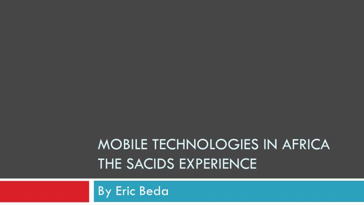 Mobile technologies in africa the sacids experience