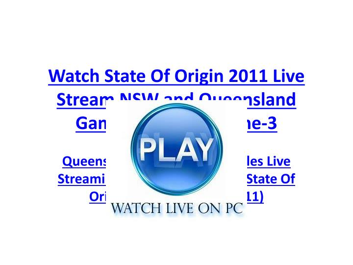 Watch state of origin 2011 live stream nsw and queensland game 1 game 2 game 3