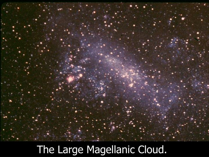 The Large Magellanic Cloud.