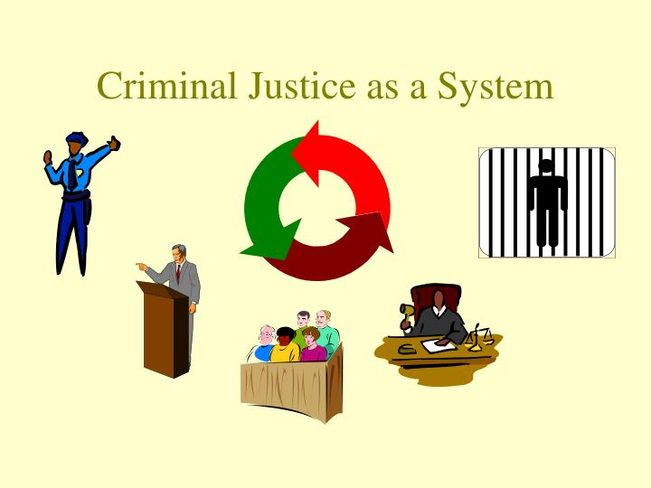 what are the fundamental goals of the criminal justice system The importance of ethics in criminal justice 3 to live ethically is to think about things beyond one's own interests criminal justice system should also be encour-.