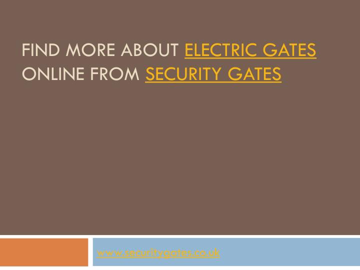Find more about electric gates online from security gates