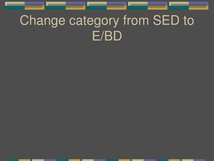 Change category from SED to E/BD