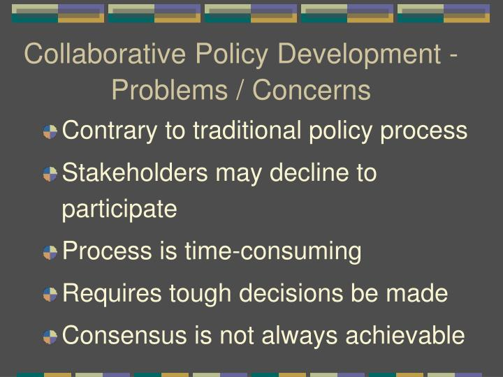 Collaborative Policy Development - Problems / Concerns