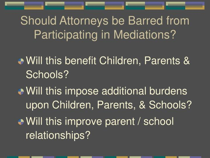 Should Attorneys be Barred from Participating in Mediations?