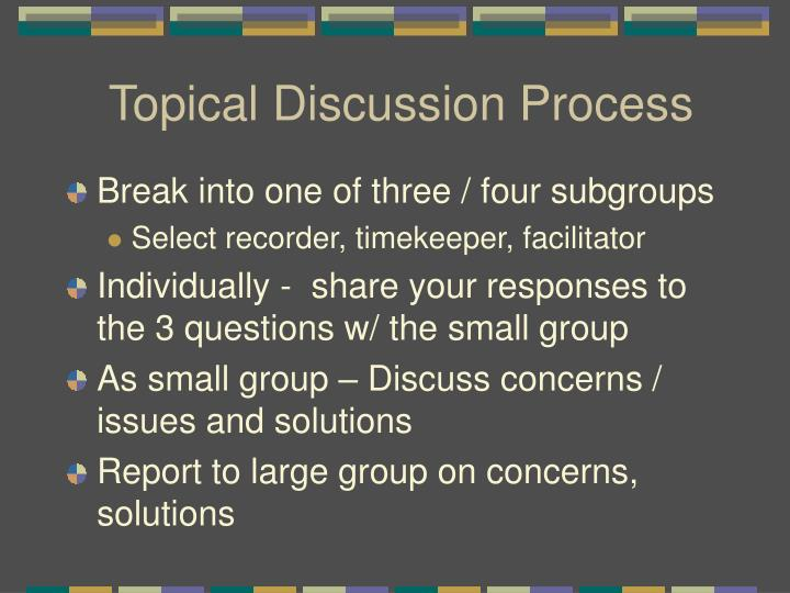 Topical Discussion Process