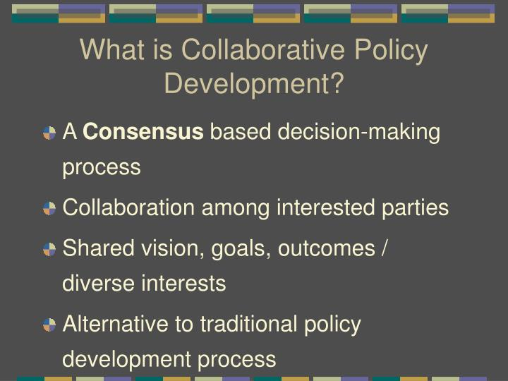 What is Collaborative Policy Development?
