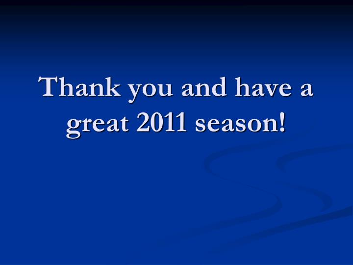 Thank you and have a great 2011 season!